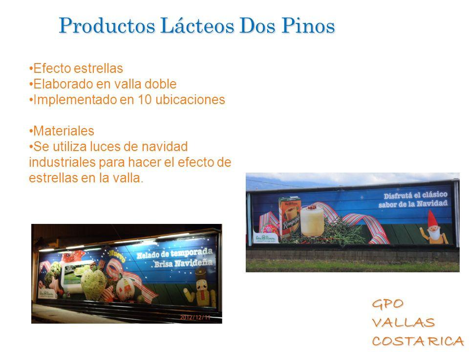 GPO VALLAS COSTA RICA Productos Lácteos Dos Pinos Efecto estrellas Elaborado en valla doble Implementado en 10 ubicaciones Materiales Se utiliza luces