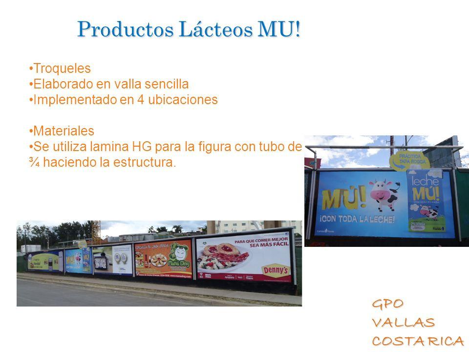 GPO VALLAS COSTA RICA Productos Lácteos MU! Troqueles Elaborado en valla sencilla Implementado en 4 ubicaciones Materiales Se utiliza lamina HG para l