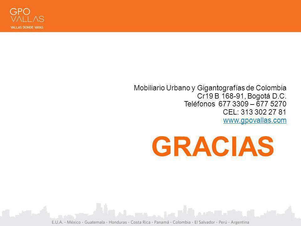 Mobiliario Urbano y Gigantografías de Colombia Cr19 B 168-91, Bogotá D.C. Teléfonos 677 3309 – 677 5270 CEL: 313 302 27 81 www.gpovallas.com GRACIAS