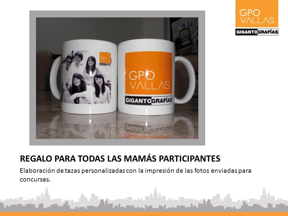REGALO PARA TODAS LAS MAMÁS PARTICIPANTES Elaboración de tazas personalizadas con la impresión de las fotos enviadas para concursas.