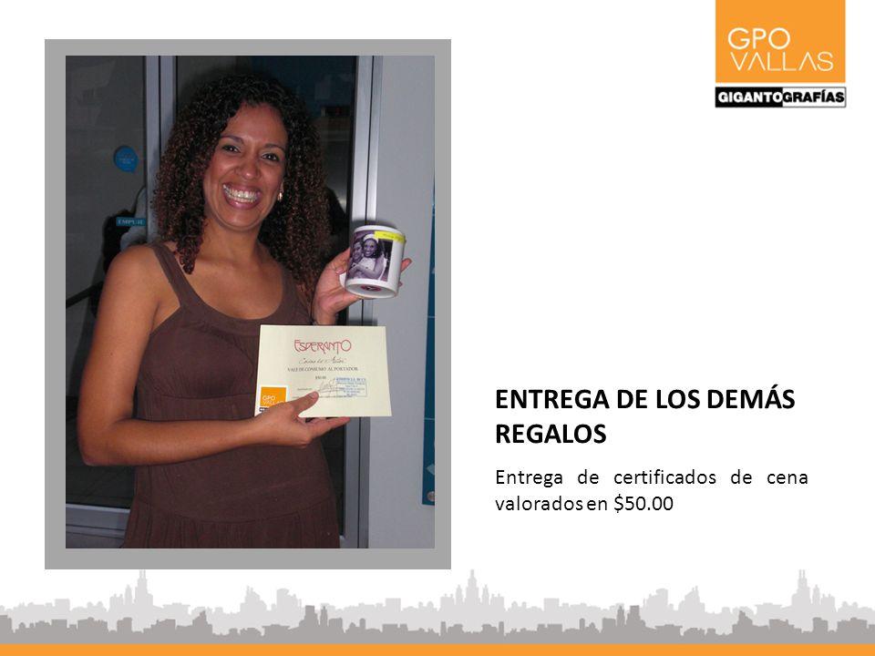 ENTREGA DE LOS DEMÁS REGALOS Entrega de certificados de cena valorados en $50.00