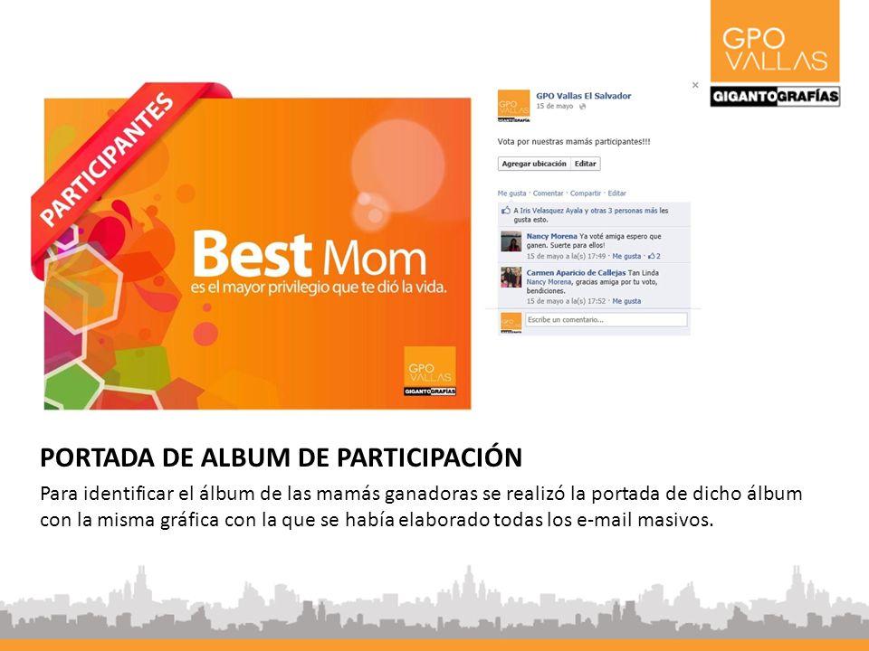 PORTADA DE ALBUM DE PARTICIPACIÓN Para identificar el álbum de las mamás ganadoras se realizó la portada de dicho álbum con la misma gráfica con la que se había elaborado todas los e-mail masivos.