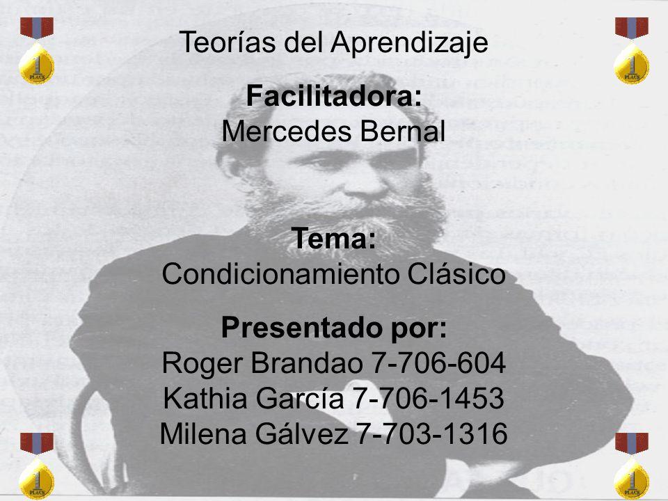 Teorías del Aprendizaje Facilitadora: Mercedes Bernal Tema: Condicionamiento Clásico Presentado por: Roger Brandao 7-706-604 Kathia García 7-706-1453