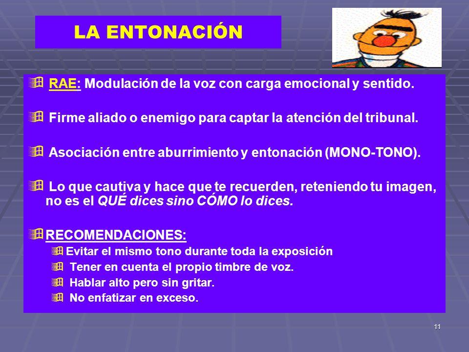 11 LA ENTONACIÓN RAE: Modulación de la voz con carga emocional y sentido. Firme aliado o enemigo para captar la atención del tribunal. Asociación entr
