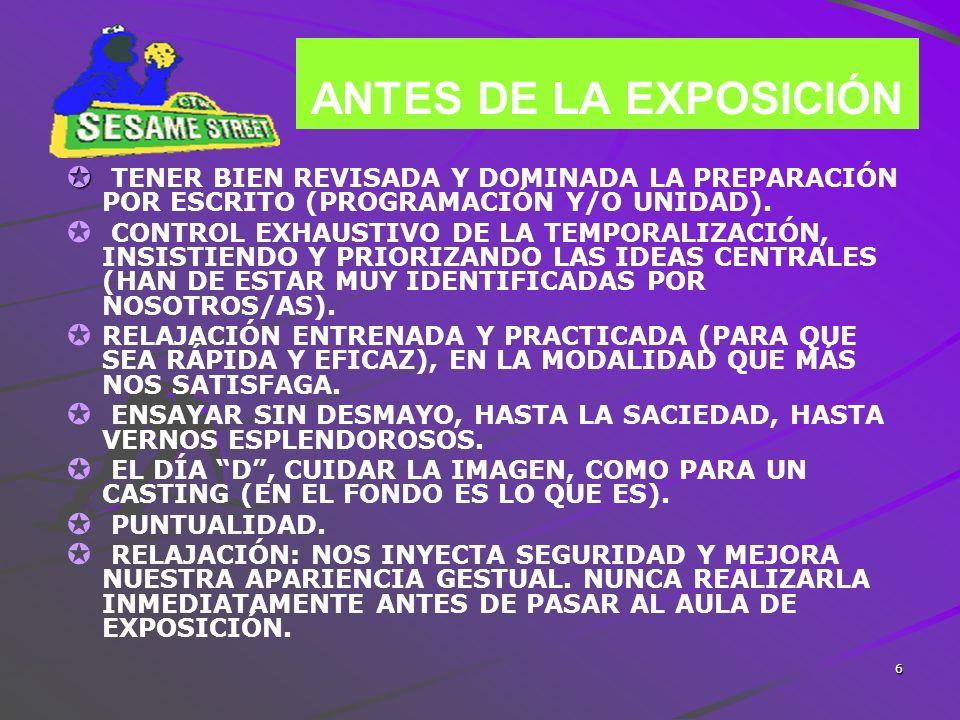 6 ANTES DE LA EXPOSICIÓN TENER BIEN REVISADA Y DOMINADA LA PREPARACIÓN POR ESCRITO (PROGRAMACIÓN Y/O UNIDAD). CONTROL EXHAUSTIVO DE LA TEMPORALIZACIÓN