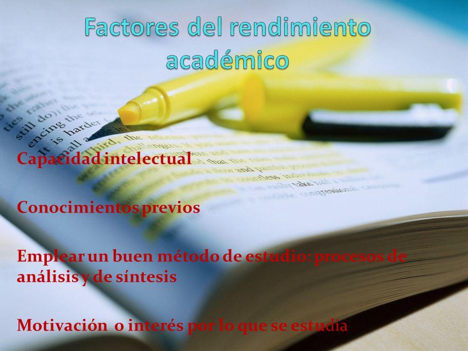 Capacidad intelectual Conocimientos previos Emplear un buen método de estudio: procesos de análisis y de síntesis Motivación o interés por lo que se estudia