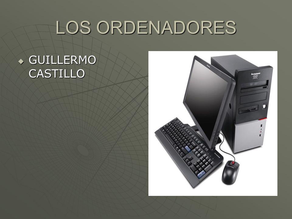 LOS ORDENADORES GUILLERMO CASTILLO GUILLERMO CASTILLO