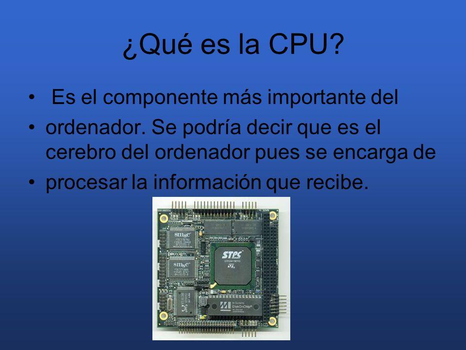 ¿Qué es la CPU? Es el componente más importante del ordenador. Se podría decir que es el cerebro del ordenador pues se encarga de procesar la informac