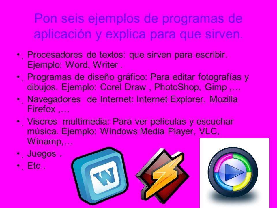 Pon seis ejemplos de programas de aplicación y explica para que sirven. Procesadores de textos: que sirven para escribir. Ejemplo: Word, Writer. Progr