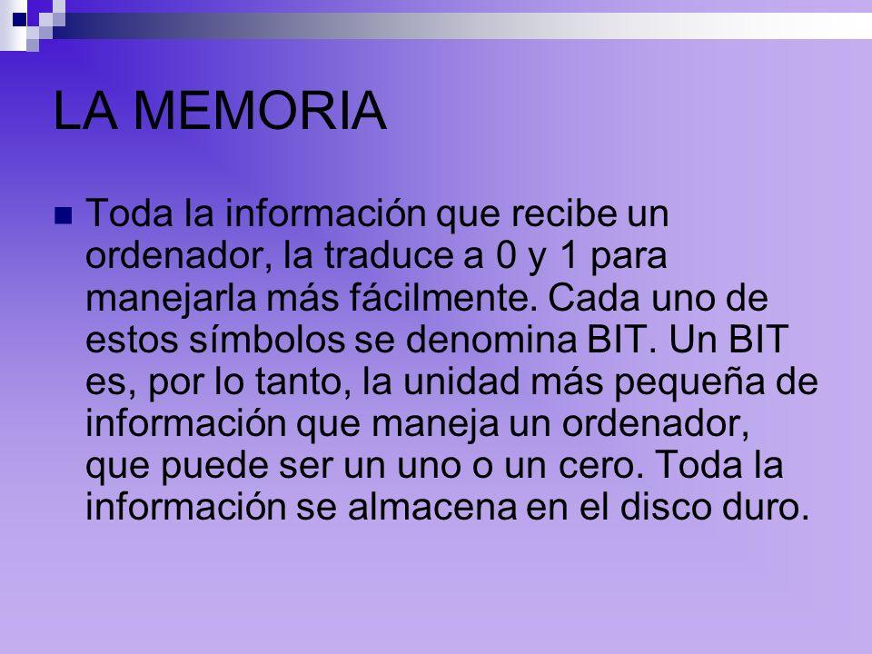 LA MEMORIA Toda la información que recibe un ordenador, la traduce a 0 y 1 para manejarla más fácilmente.
