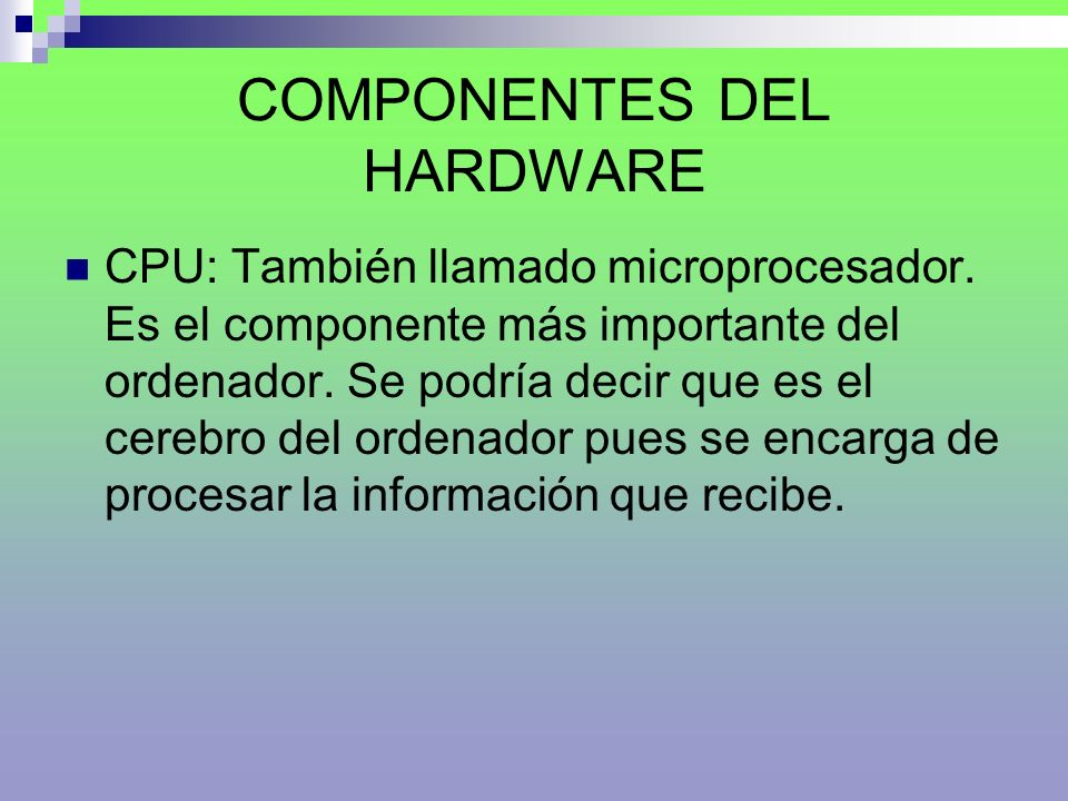 COMPONENTES DEL HARDWARE CPU: También llamado microprocesador.
