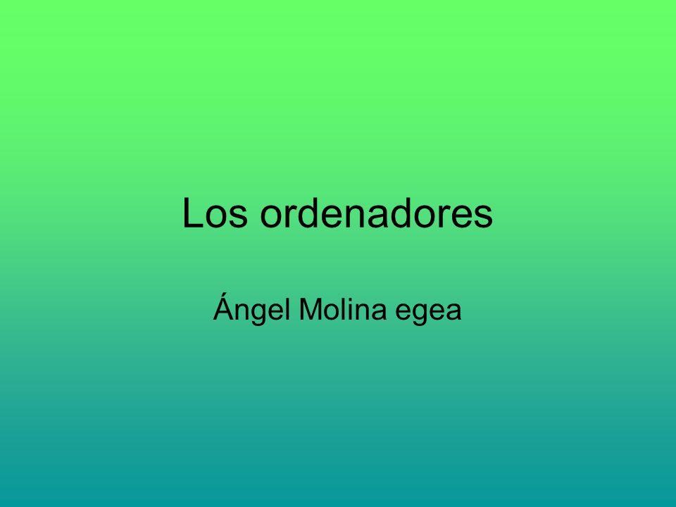 Los ordenadores Ángel Molina egea