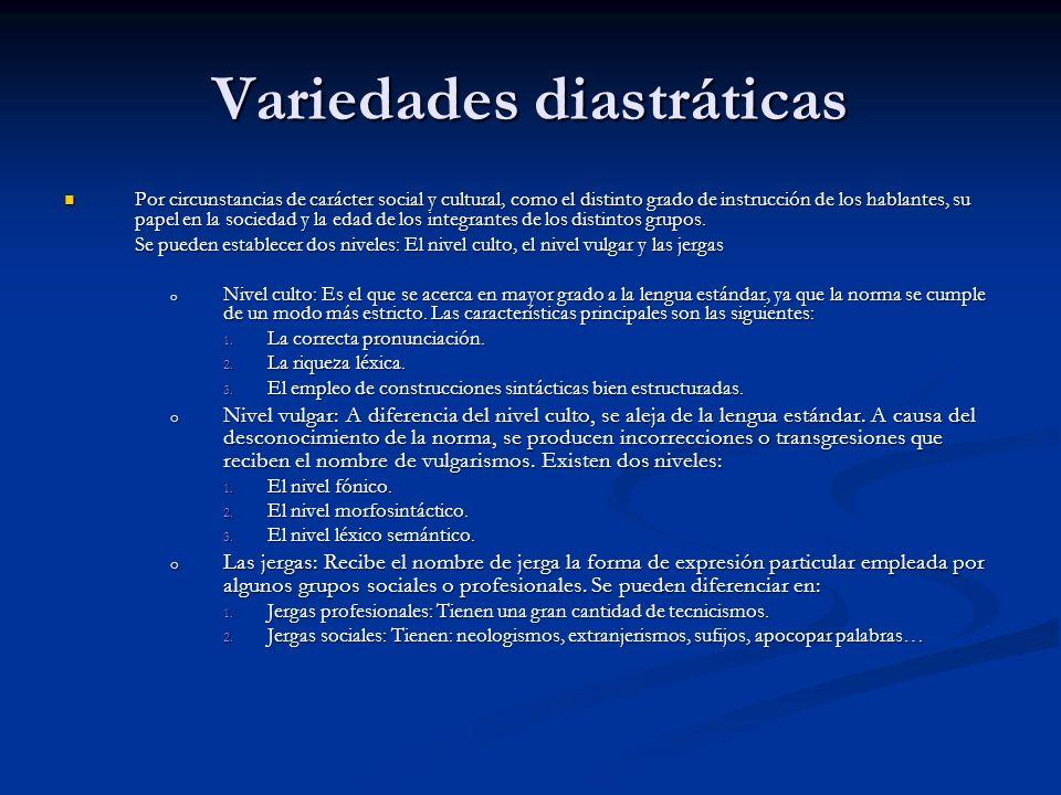 Variedades diastráticas Por circunstancias de carácter social y cultural, como el distinto grado de instrucción de los hablantes, su papel en la socie