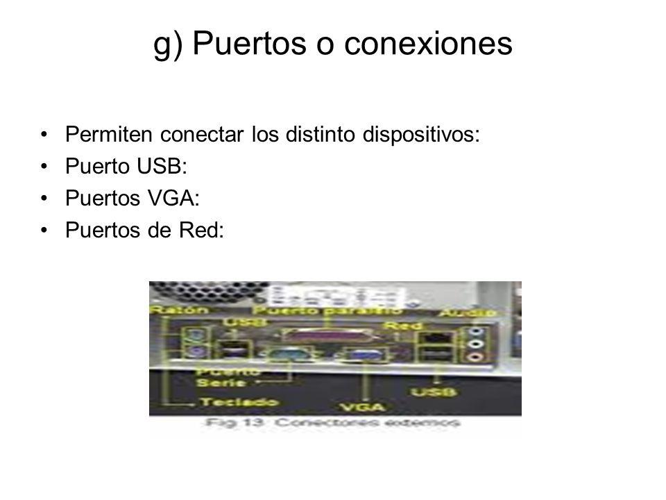 g) Puertos o conexiones Permiten conectar los distinto dispositivos: Puerto USB: Puertos VGA: Puertos de Red: