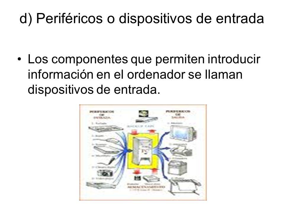 d) Periféricos o dispositivos de entrada Los componentes que permiten introducir información en el ordenador se llaman dispositivos de entrada.