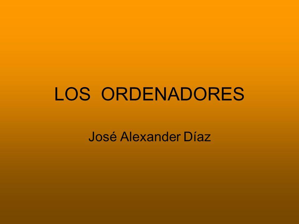 LOS ORDENADORES José Alexander Díaz