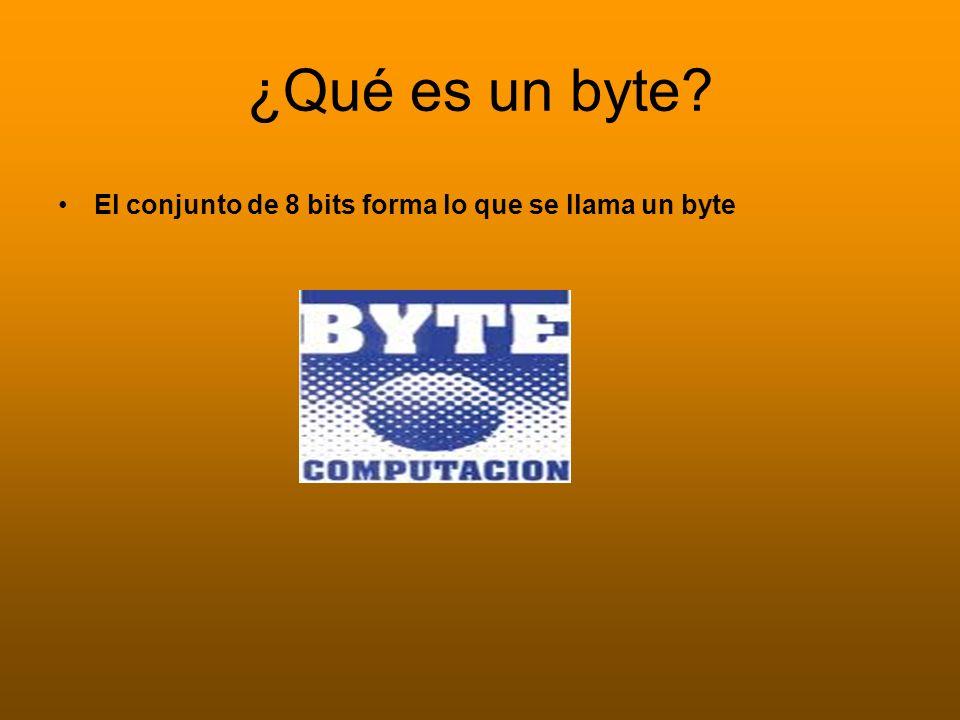 ¿Qué es un byte? El conjunto de 8 bits forma lo que se llama un byte