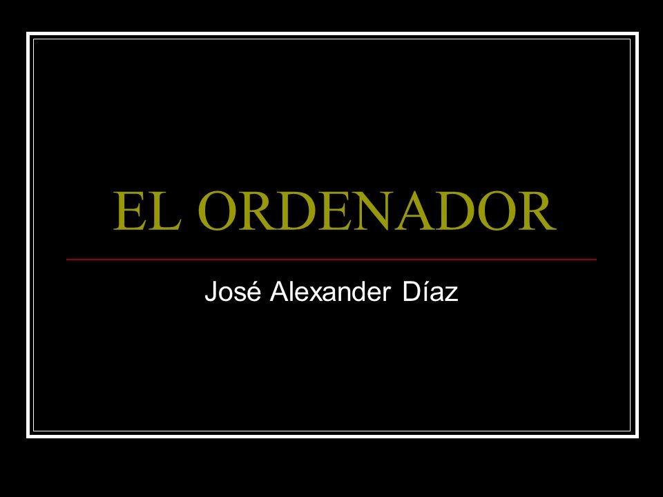 EL ORDENADOR José Alexander Díaz