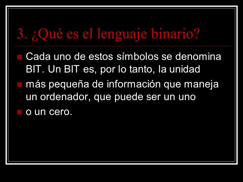 3. ¿Qué es el lenguaje binario. Cada uno de estos símbolos se denomina BIT.