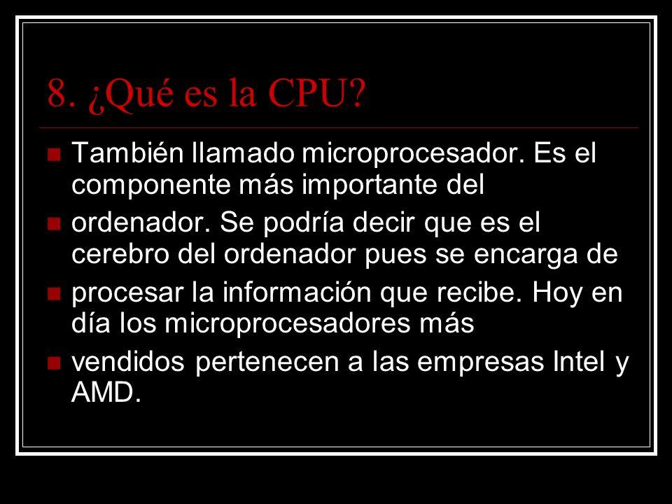 8. ¿Qué es la CPU. También llamado microprocesador.