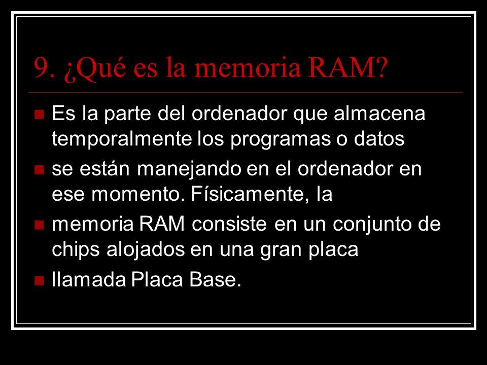 9. ¿Qué es la memoria RAM.