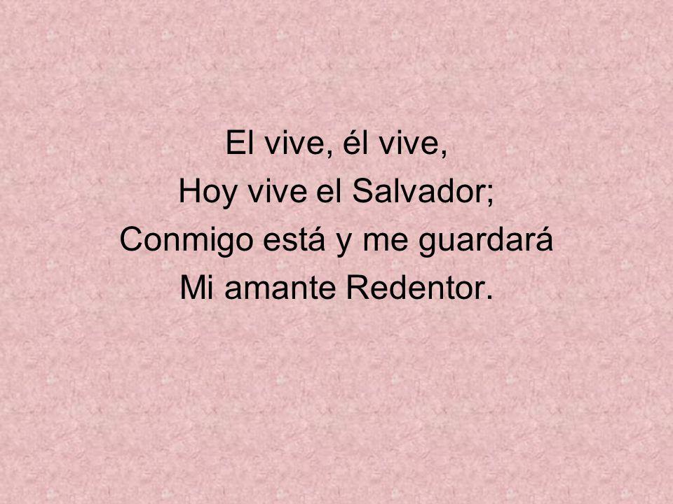 El vive, él vive, Hoy vive el Salvador; Conmigo está y me guardará Mi amante Redentor.