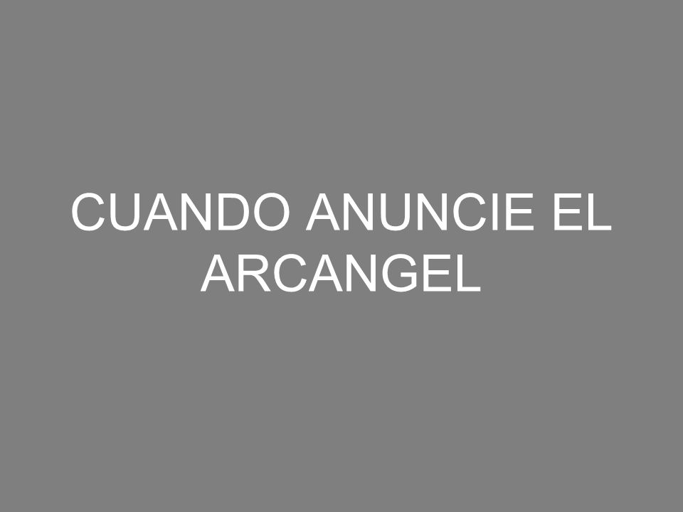 CUANDO ANUNCIE EL ARCANGEL