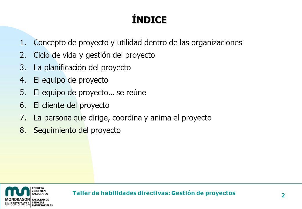 Taller de habilidades directivas: Gestión de proyectos 113 JEFE – EQUIPO DE PROYECTO Jefe = responsable último de los resultados del proyecto, sean positivos o negativos.