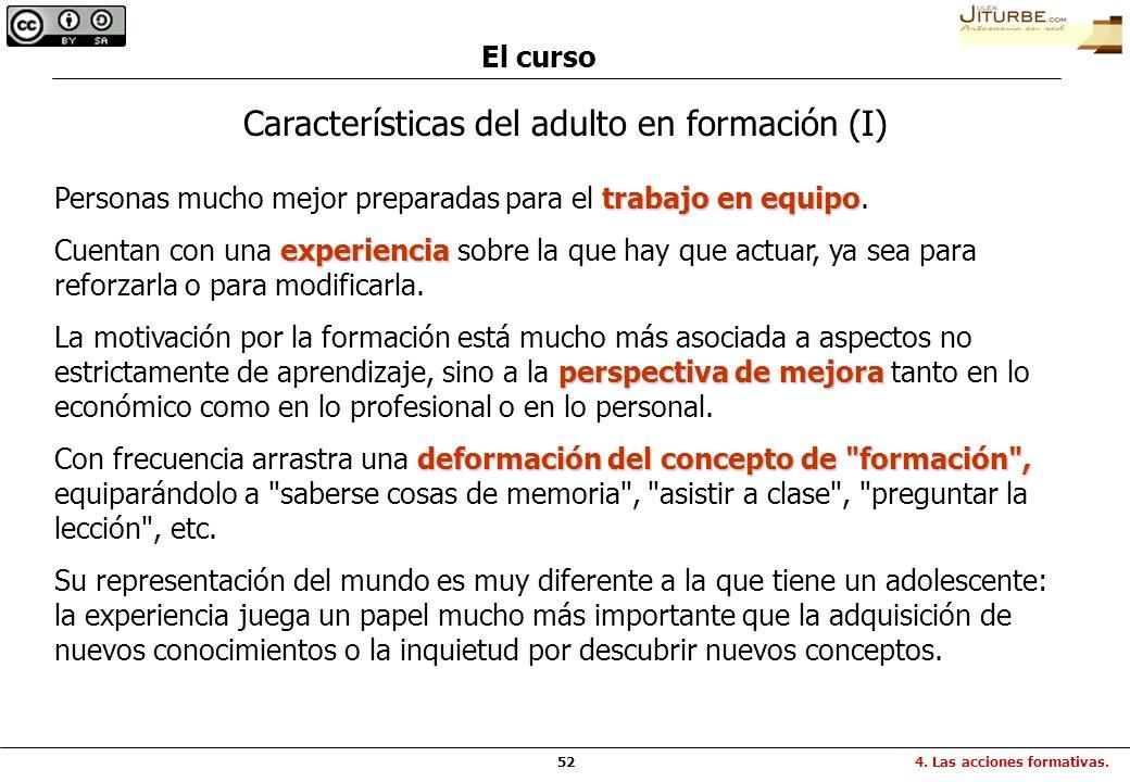 52 El curso Características del adulto en formación (I) trabajo en equipo Personas mucho mejor preparadas para el trabajo en equipo. experiencia Cuent