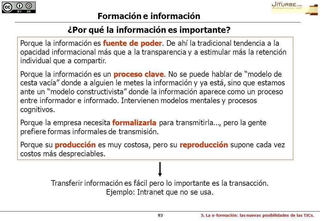93 Formación e información fuente de poder Porque la información es fuente de poder. De ahí la tradicional tendencia a la opacidad informacional más q