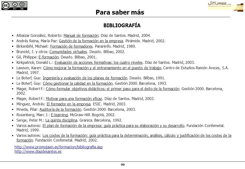 99 BIBLIOGRAFÍA Albaizar González, Roberto: Manual de formación. Díaz de Santos. Madrid, 2004. Andrés Reina, María Paz: Gestión de la formación en la