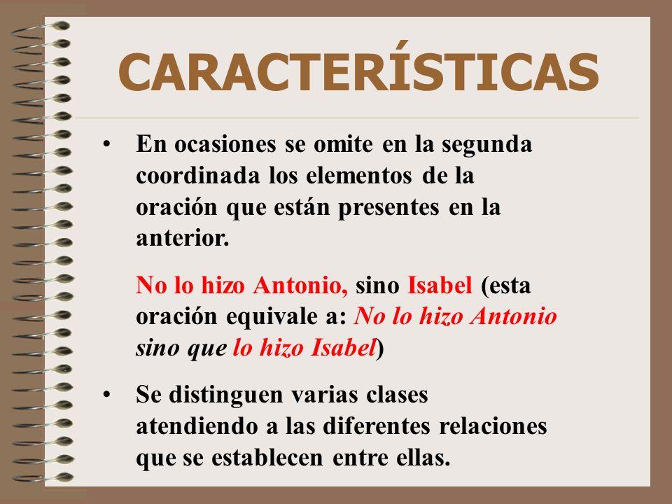 CARACTERÍSTICAS En ocasiones se omite en la segunda coordinada los elementos de la oración que están presentes en la anterior. No lo hizo Antonio, sin