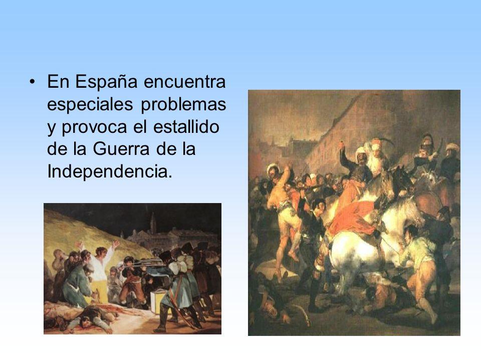 En España encuentra especiales problemas y provoca el estallido de la Guerra de la Independencia.