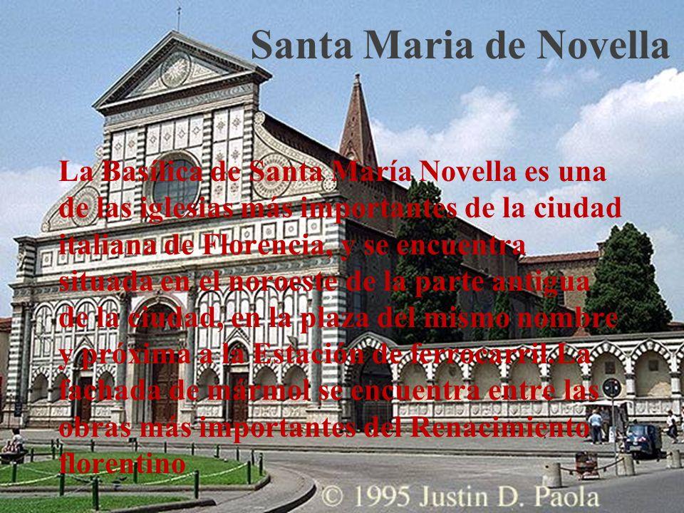 Santa Maria de Novella La Basílica de Santa María Novella es una de las iglesias más importantes de la ciudad italiana de Florencia, y se encuentra si