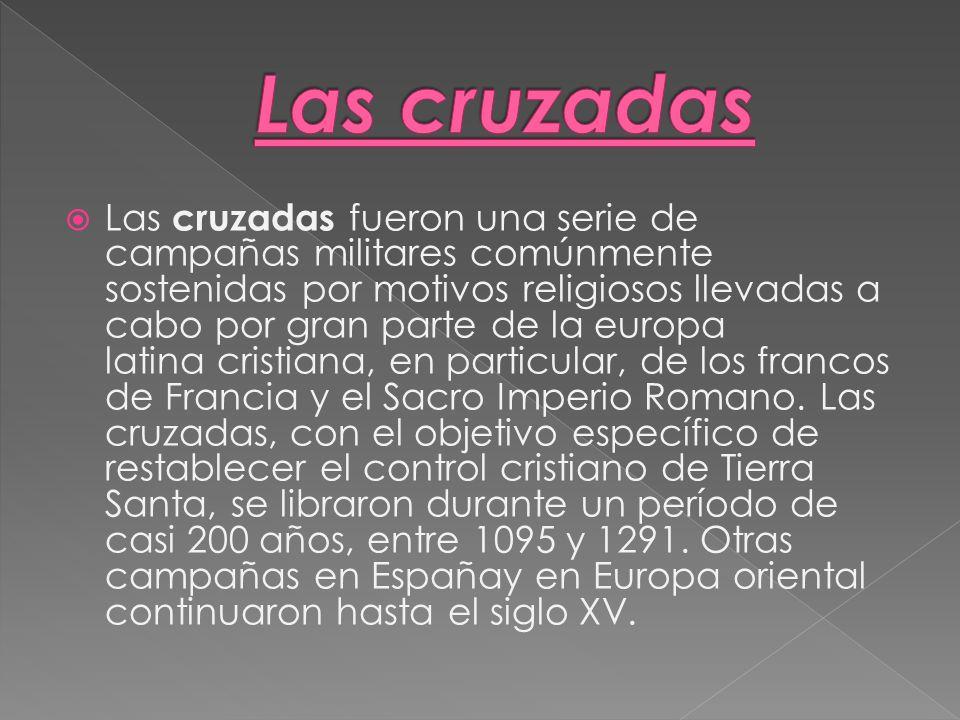 Las cruzadas fueron una serie de campañas militares comúnmente sostenidas por motivos religiosos llevadas a cabo por gran parte de la europa latina cr