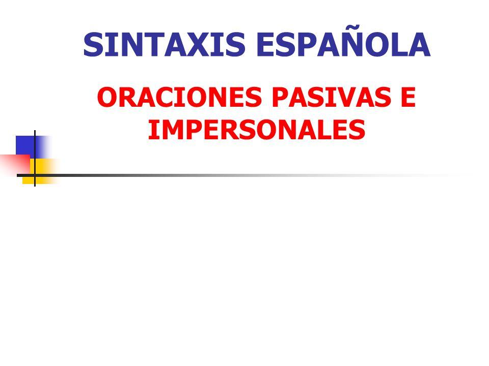 SINTAXIS ESPAÑOLA ORACIONES PASIVAS E IMPERSONALES