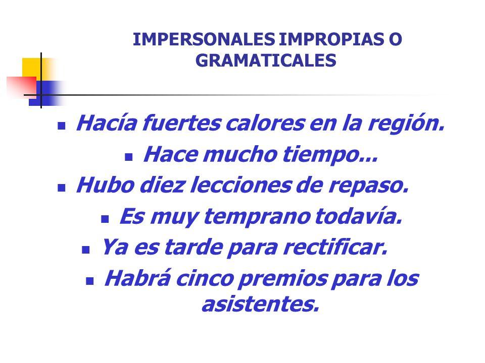 IMPERSONALES IMPROPIAS O GRAMATICALES HACE FRÍO EN EL POLO SUR