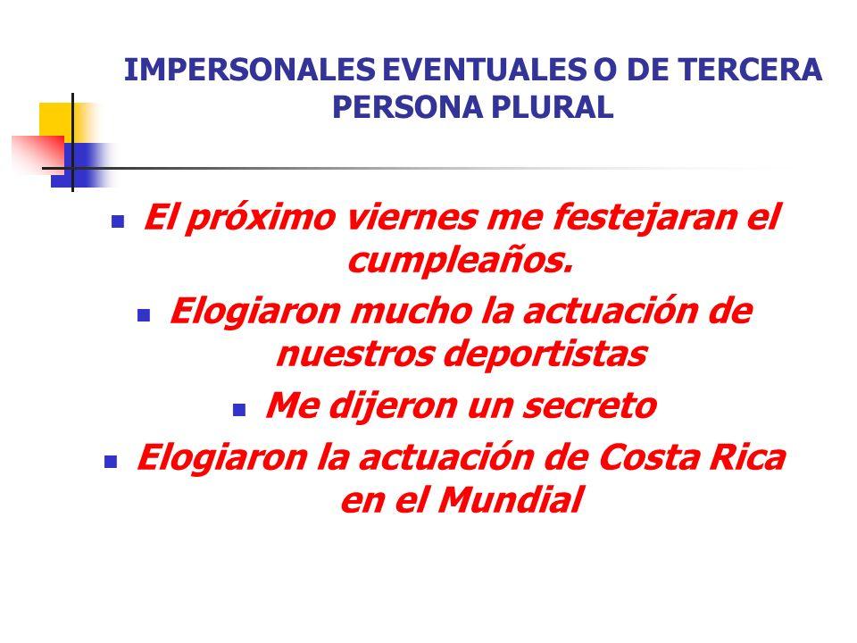 IMPERSONALES EVENTUALES O DE TERCERA PERSONA PLURAL DICEN COSAS HERMOSAS DE TI