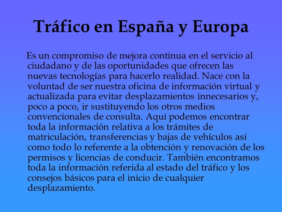 Tráfico en España y Europa Es un compromiso de mejora continua en el servicio al ciudadano y de las oportunidades que ofrecen las nuevas tecnologías para hacerlo realidad.