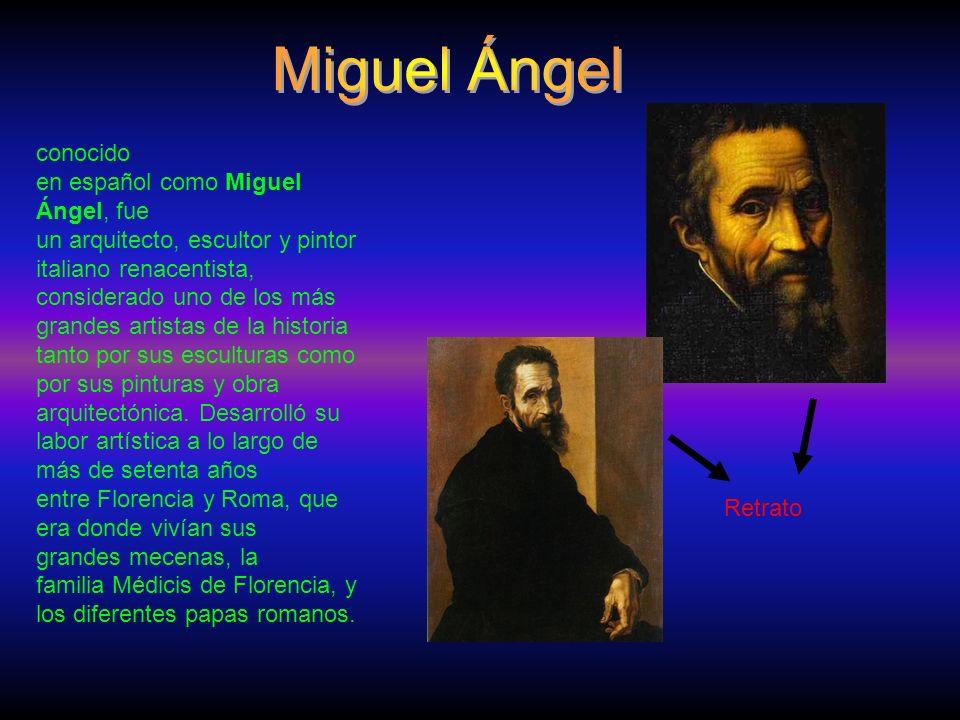 conocido en español como Miguel Ángel, fue un arquitecto, escultor y pintor italiano renacentista, considerado uno de los más grandes artistas de la historia tanto por sus esculturas como por sus pinturas y obra arquitectónica.