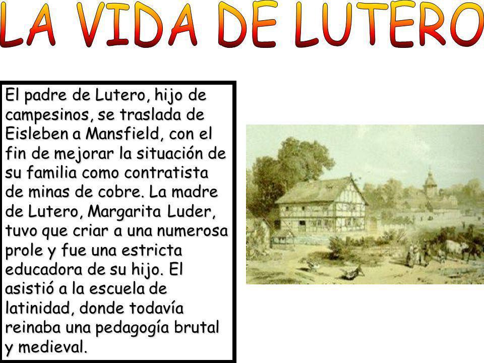 El padre de Lutero, hijo de campesinos, se traslada de Eisleben a Mansfield, con el fin de mejorar la situación de su familia como contratista de mina