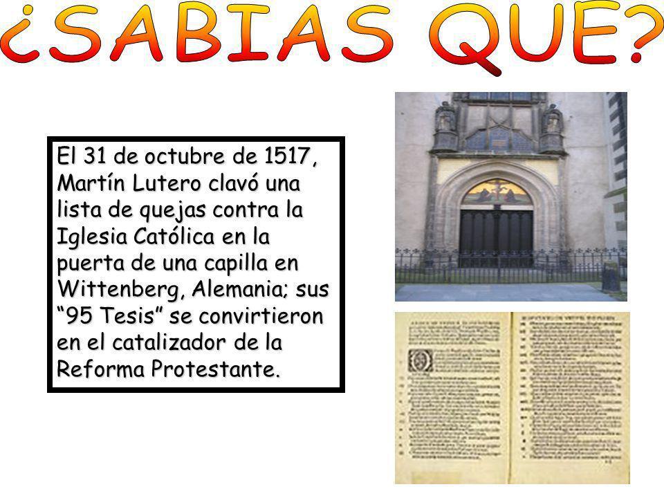 El 31 de octubre de 1517, Martín Lutero clavó una lista de quejas contra la Iglesia Católica en la puerta de una capilla en Wittenberg, Alemania; sus