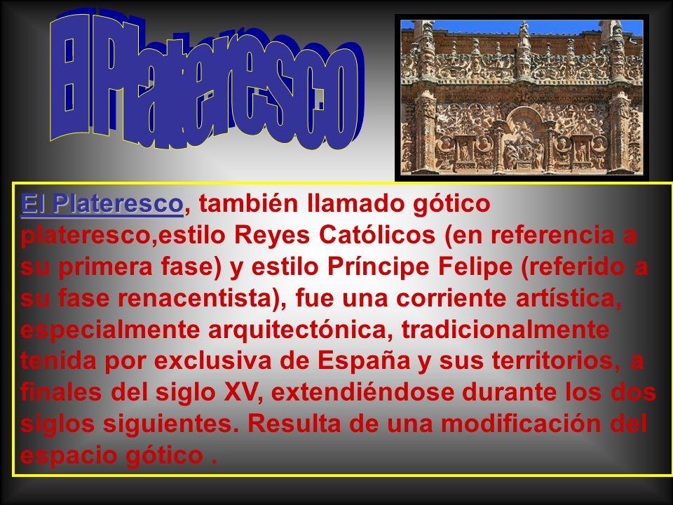 El Plateresco El Plateresco, también llamado gótico plateresco,estilo Reyes Católicos (en referencia a su primera fase) y estilo Príncipe Felipe (refe