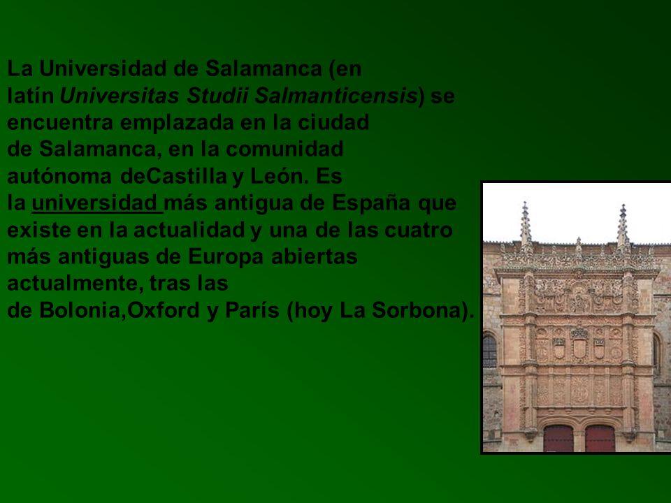 La Universidad de Salamanca (en latín Universitas Studii Salmanticensis) se encuentra emplazada en la ciudad de Salamanca, en la comunidad autónoma de