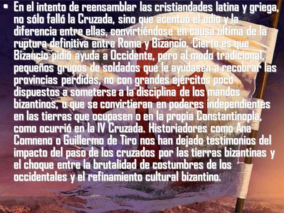 En el intento de reensamblar las cristiandades latina y griega, no sólo falló la Cruzada, sino que acentuó el odio y la diferencia entre ellas, convirtiéndose en causa última de la ruptura definitiva entre Roma y Bizancio.
