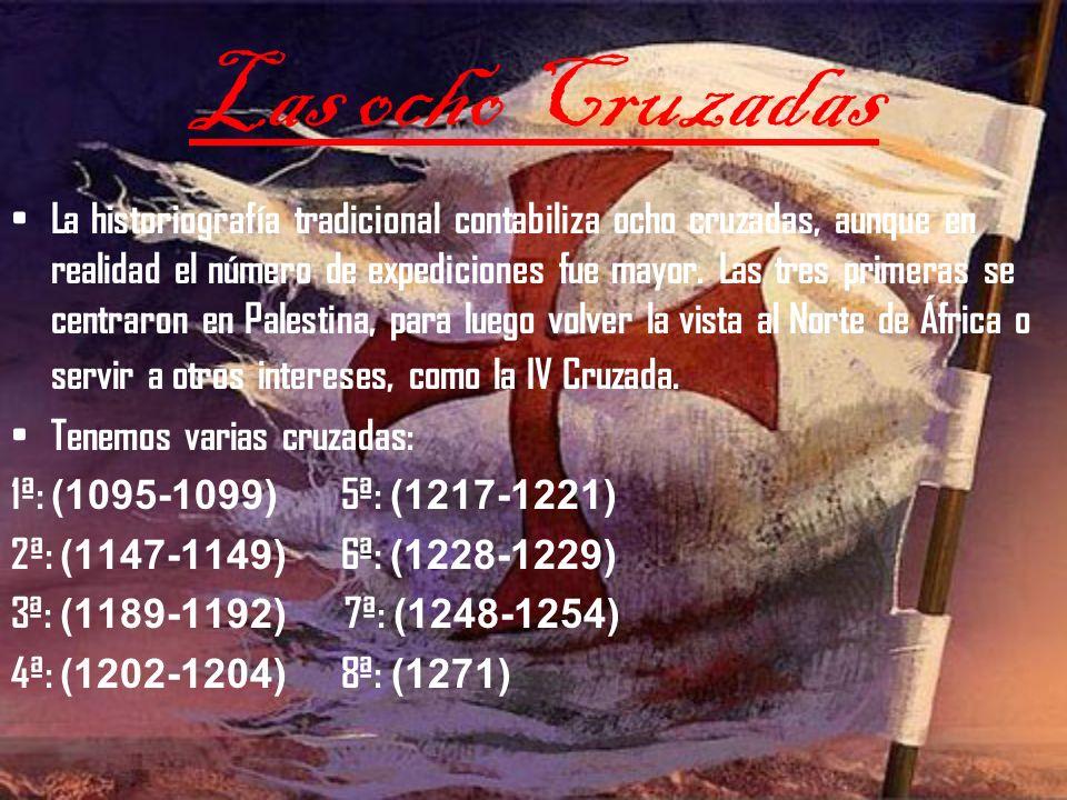 Las ocho Cruzadas La historiografía tradicional contabiliza ocho cruzadas, aunque en realidad el número de expediciones fue mayor.