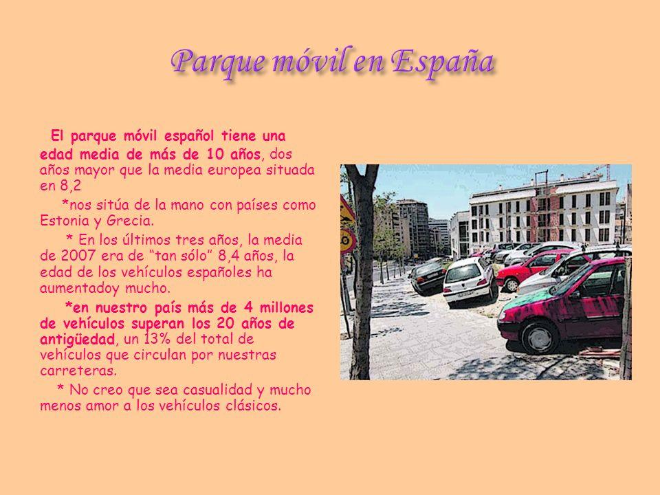 El parque móvil español tiene una edad media de más de 10 años, dos años mayor que la media europea situada en 8,2 *nos sitúa de la mano con países co