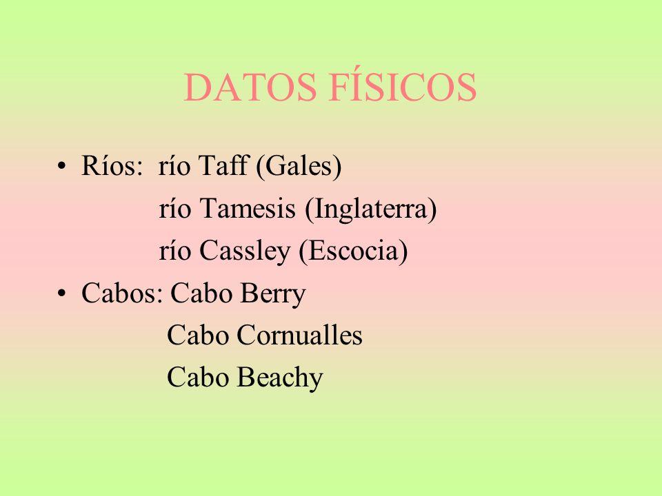 DATOS FÍSICOS Ríos: río Taff (Gales) río Tamesis (Inglaterra) río Cassley (Escocia) Cabos: Cabo Berry Cabo Cornualles Cabo Beachy