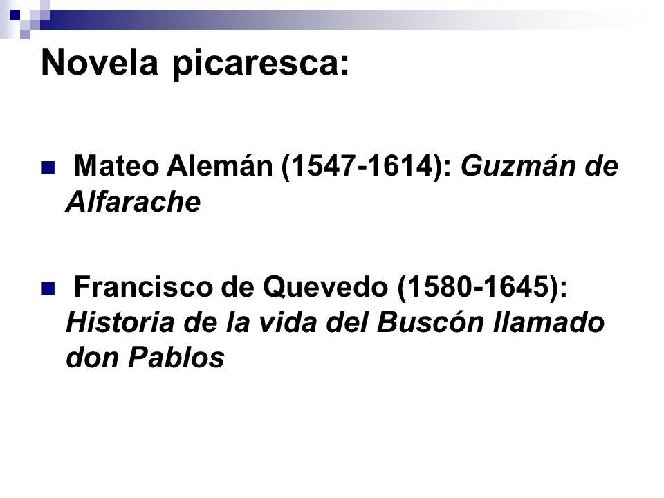 Novela picaresca: Mateo Alemán (1547-1614): Guzmán de Alfarache Francisco de Quevedo (1580-1645): Historia de la vida del Buscón llamado don Pablos
