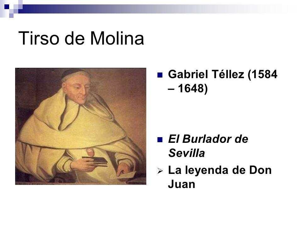 Tirso de Molina Gabriel Téllez (1584 – 1648) El Burlador de Sevilla La leyenda de Don Juan